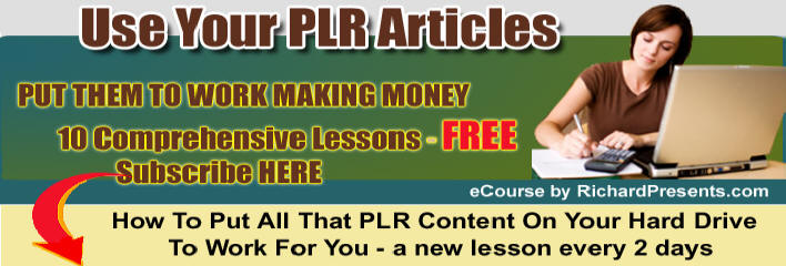 Use Your PLR Articles to Make Money rather than allow them to collect cyber dust on your harddrive